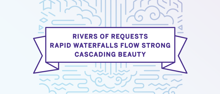 Rivers of requests / Rapid waterfalls flow strong / Cascading beauty